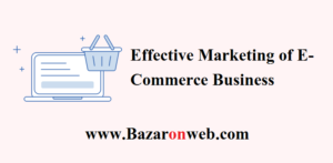 Effective Marketing of E-Commerce Business