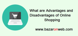 What are Advantages and Disadvantages of Online Shopping